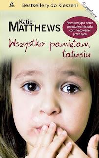 https://moje-czytania.blogspot.com/2016/03/wszystko-pamietam-tatusiu-katie-matthews.html