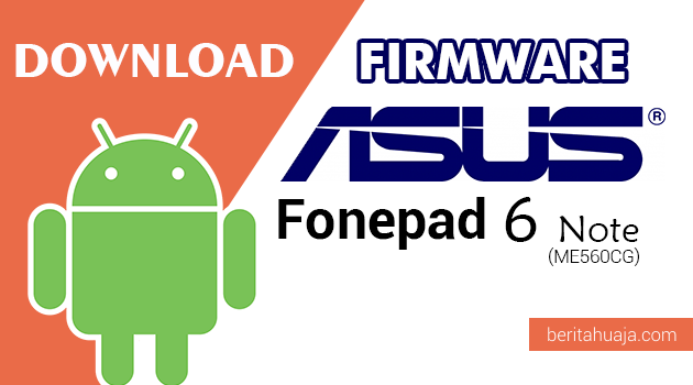 Download Firmware / Stock ROM Asus Fonepad 6 Note (ME560CG) All Versions