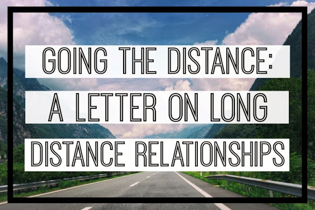 Going the Distance: A Letter On Long Distance Relationships