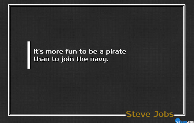 It's more fun to be a pirate Steve Jobs quote