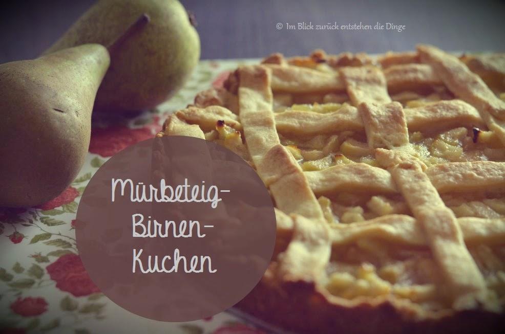 Im Blick Zuruck Entstehen Die Dinge Murbeteigkuchen Mit Birnen