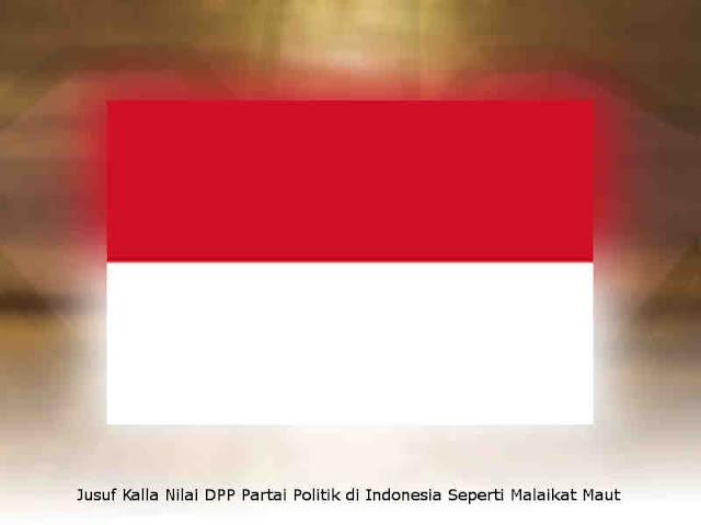 Jusuf Kalla Nilai DPP Partai Politik di Indonesia Seperti Malaikat Maut