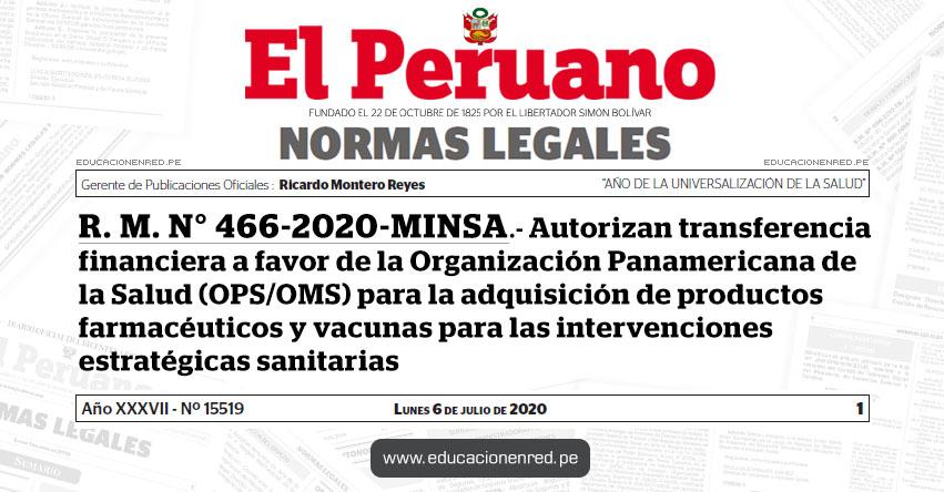 R. M. N° 466-2020-MINSA.- Autorizan transferencia financiera a favor de la Organización Panamericana de la Salud (OPS/OMS) para la adquisición de productos farmacéuticos y vacunas para las intervenciones estratégicas sanitarias