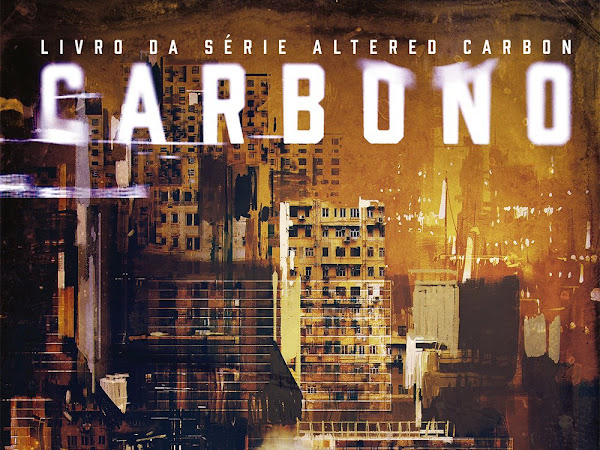 Resenha #418 - Carbono Alterado - Trilogia Altered Carbon #1 - Richard K. Morgan - Bertrand Brasil