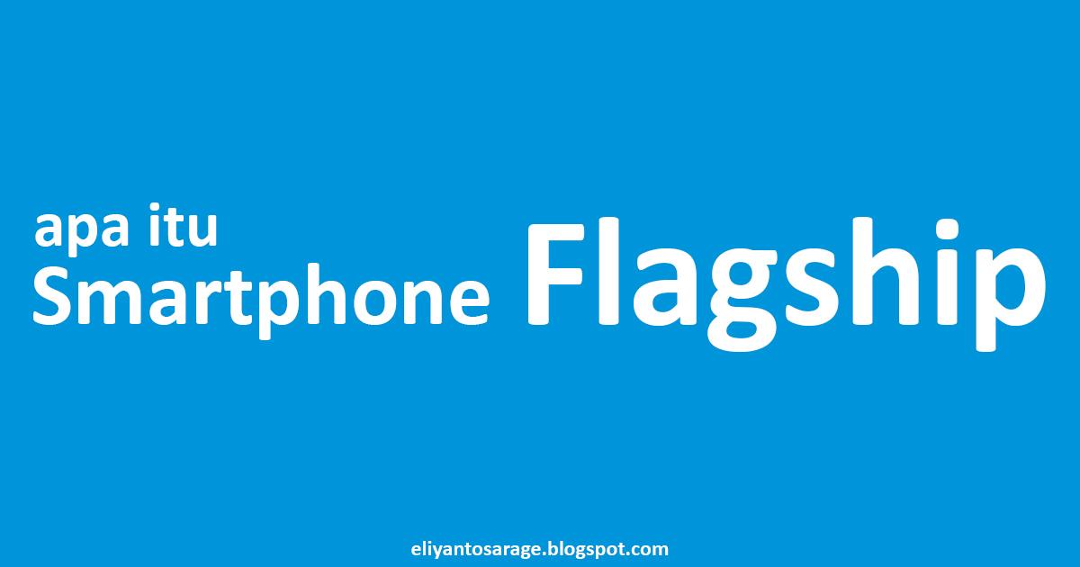 Apa Itu Smartphone Flagship