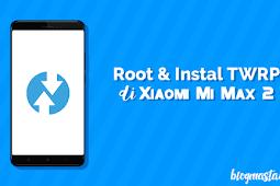 Cara Root & Instal TWRP Xiaomi Mi Max 2