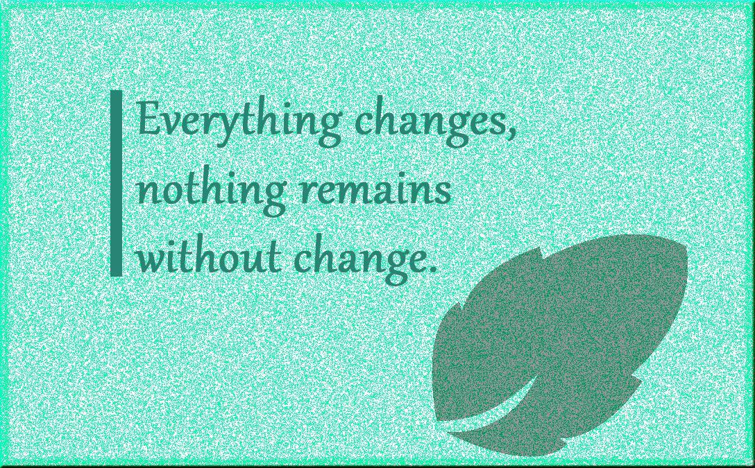 nothing remains without change gautama buddha thoughts gautama buddha quotes