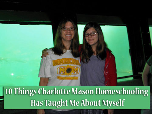 10 things this homeschool mom has been taught by using the Charlotte Mason method of education.