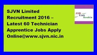 SJVN Limited Recruitment 2016 – Latest 60 Technician Apprentice Jobs Apply Online@www.sjvn.nic.in