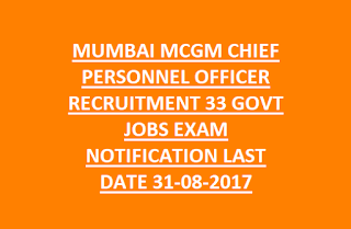 MUMBAI MCGM CHIEF PERSONNEL OFFICER RECRUITMENT 33 GOVT JOBS EXAM NOTIFICATION LAST DATE 31-08-2017