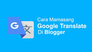 Cara Memasang Google Translate Di Blog