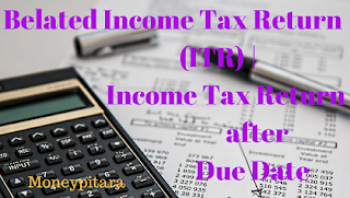 Belated Income Tax Return (ITR) | Income Tax Return after Due Date