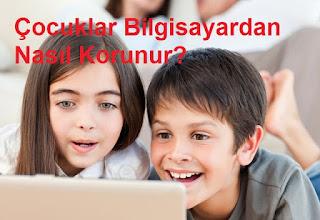 Çocuklar Bilgisayardan Nasıl Korunur?
