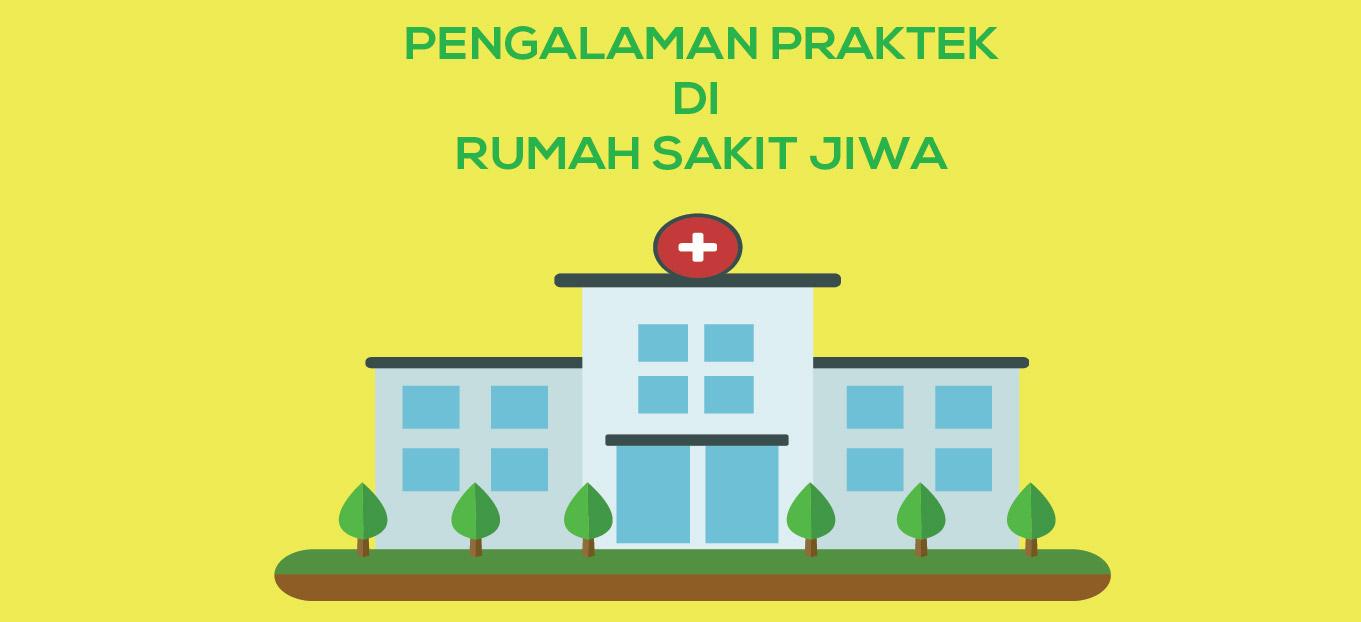 Pengalaman Praktek di Rumah Sakit Jiwa