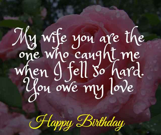 My wife you are the one who caught me when I fell so hard. You owe my love. HBD!