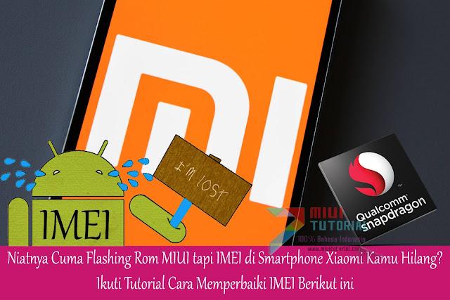 Niatnya Cuma Flashing Rom MIUI tapi IMEI di Smartphone Xiaomi Kamu Hilang? Ikuti Tutorial Cara Memperbaiki IMEI Berikut ini