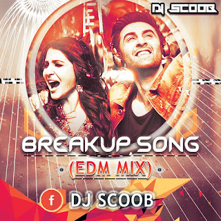 Breakup-Song-(EDM-MIX)DJ-Scoob