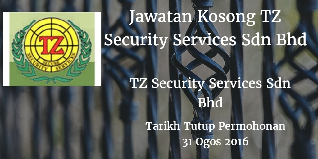 Jawatan Kosong TZ Security Services Sdn Bhd 31 Ogos 2016
