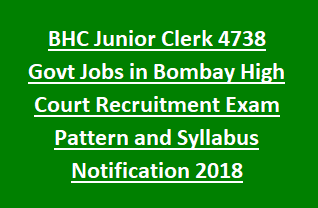 BHC Junior Clerk 4738 Government Jobs in Bombay High Court Recruitment Exam Pattern and Syllabus Notification 2018