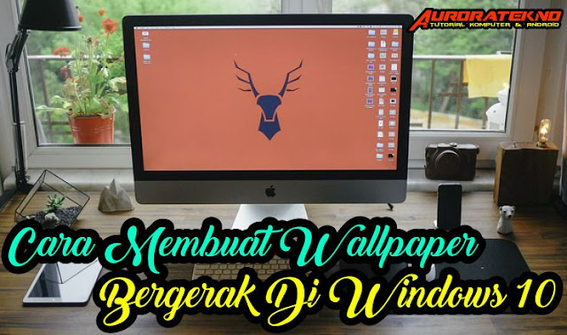 Cara Membuat Wallpaper Bergerak Di PC Windows 10