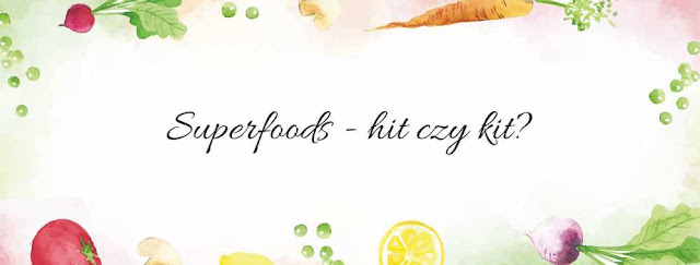 Superfoods – hit czy kit?