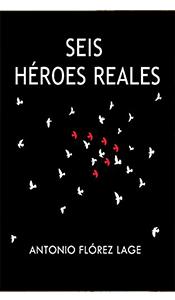 «Seis héroes reales» de Antonio Flórez Lage