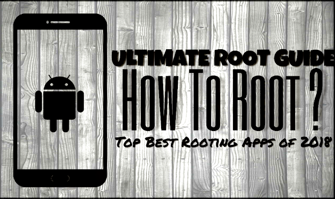 "How to Root any Android Device With and Without Computer, Best Rooting Apps of 2018, ""Ultimate Rooting Guide"""