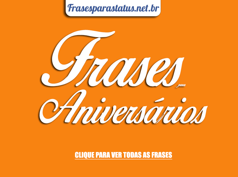 Frases Para Aniversario: Frases Para Aniversários