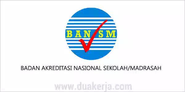 Lowongan Kerja Badan Akreditasi Nasional Sekolah/Madrasah (BANSM Kemdikbud) Tahun 2019
