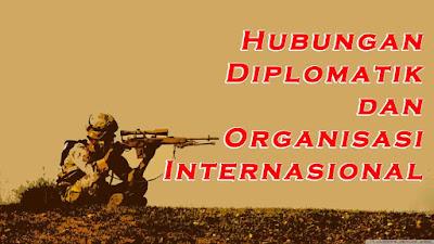 Hubungan Diplomatik dan Organisasi Internasional
