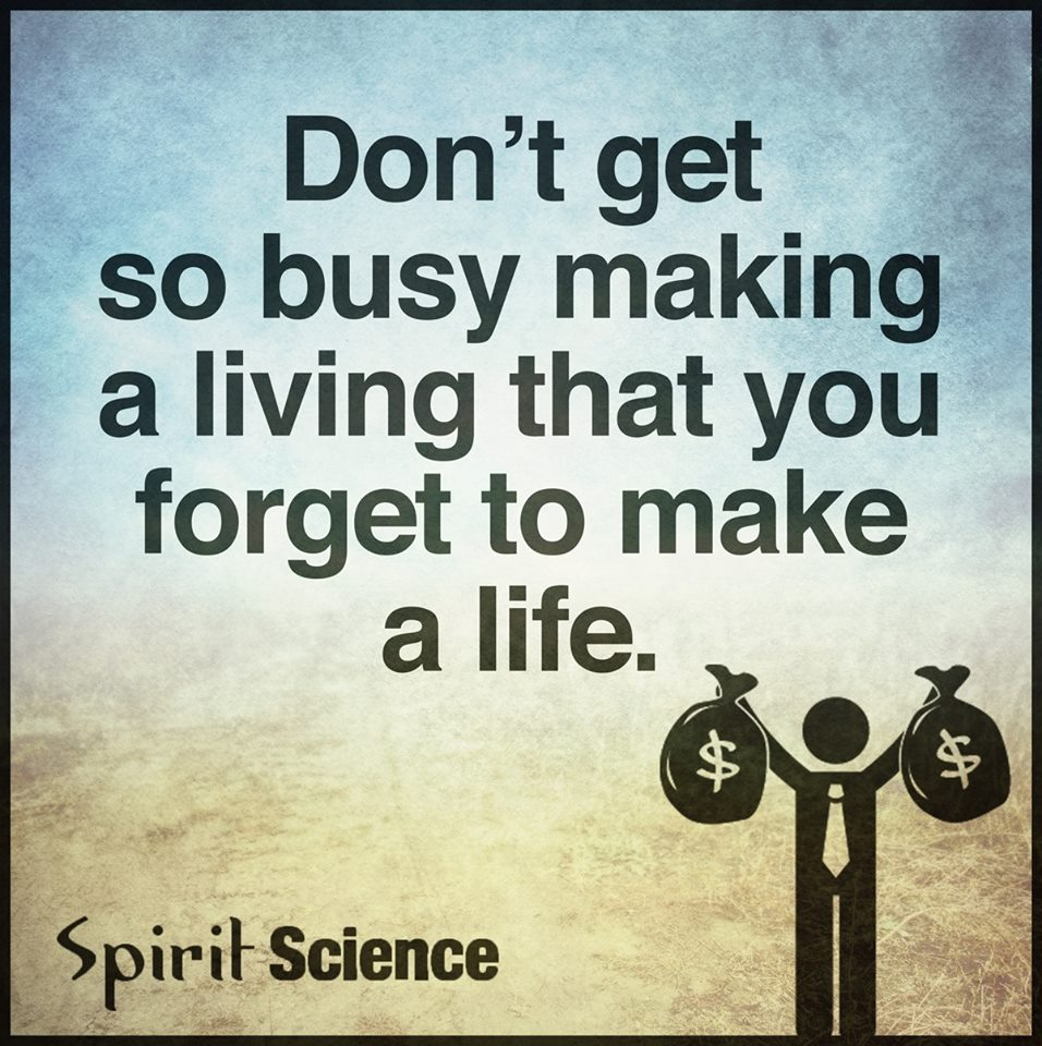 Spirit Science Quotes: Don't Get So Busy Making A Living That You Forget To Make