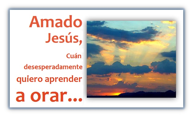 Jesús, Quiero Aprender a Orar.