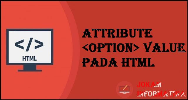 Tagging option Value Attribute Pada Bahasa Pemrograman HTML - JOKAM INFORMATIKA