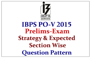 IBPS PO 2015 Preliminary Exam Strategy& Expected Section Wise Question Pattern