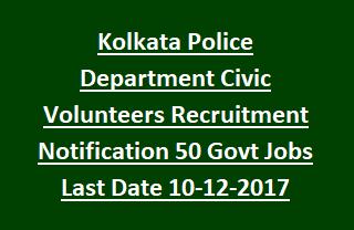 Kolkata Police Department Civic Volunteers Recruitment Notification 50 Govt Jobs Last Date 10-12-2017