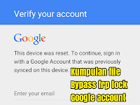 KUMPULAN FILE BYPASS FRP GOOGLE ACCOUNT UPDATE 2018-2019 (SUPPORT ALL DEVICE)