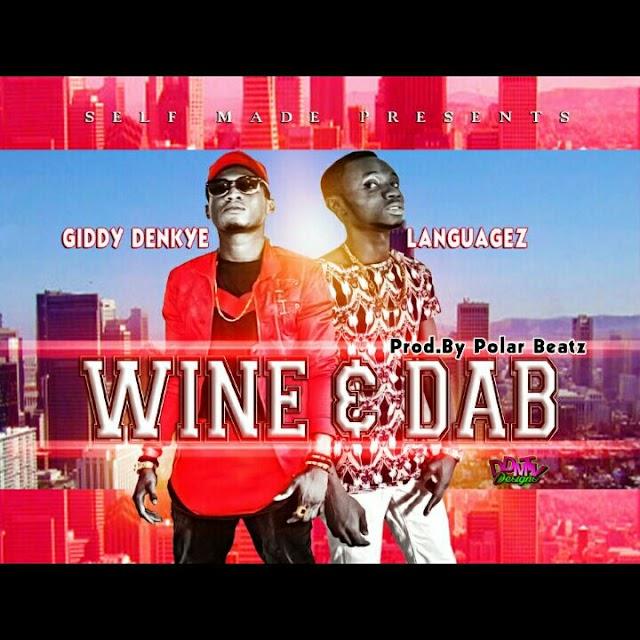 Giddy Denkye__Wine & Dab Feat. Languagez(Produced By Polar Beatz)