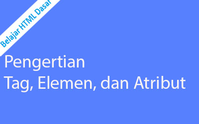 pengertian tag elemen dan atribut pada html beserta