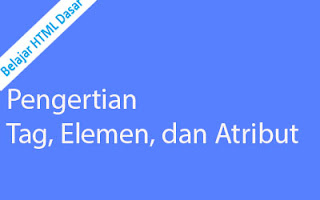 pengertian tag elemen atribut html - Pengertian Tag, Elemen, Dan Atribut Pada Html Beserta Contohnya