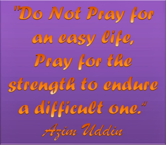 Azim Uddin King of Real Fun: Do Not Pray For An Easy Life