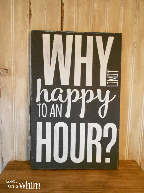 Why Limit Happy Rustic Sign | Denise on a Whim