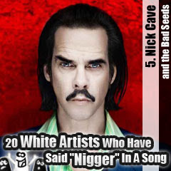 20 White Artists Who Have Said Nigger In A Song: 5. Nick Cave