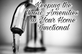 Keeping the Basic Amenities in Your Home Functional