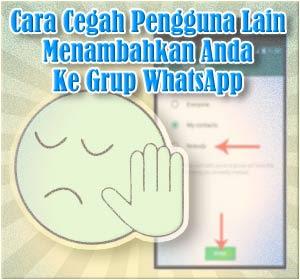 Begini Cara Cegah Pengguna Lain Menambahkan Anda Ke Grup WhatsApp