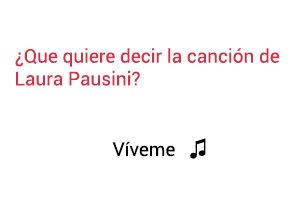 Significado de la canción Víveme Laura Pausini.