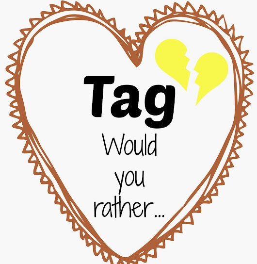 Tag #6_would you rather