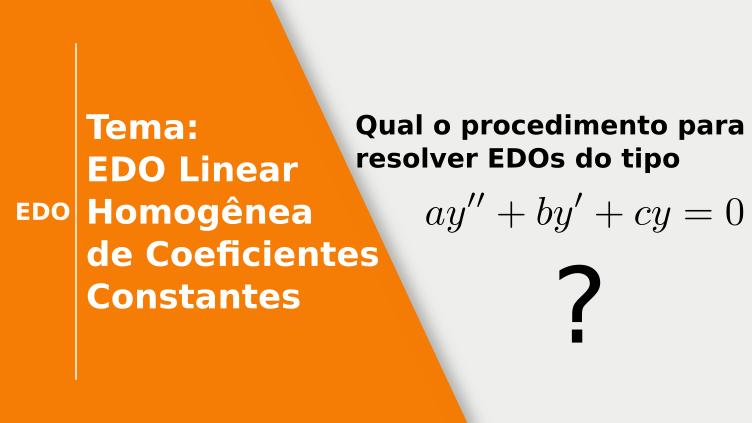 EDOs - lineares homogêneas com coeficientes constantes