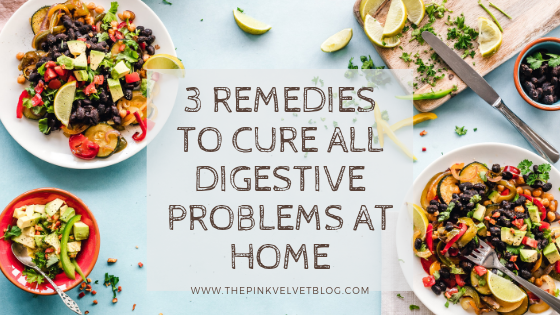 3 Remedies to Cure All Digestive Problems at Home