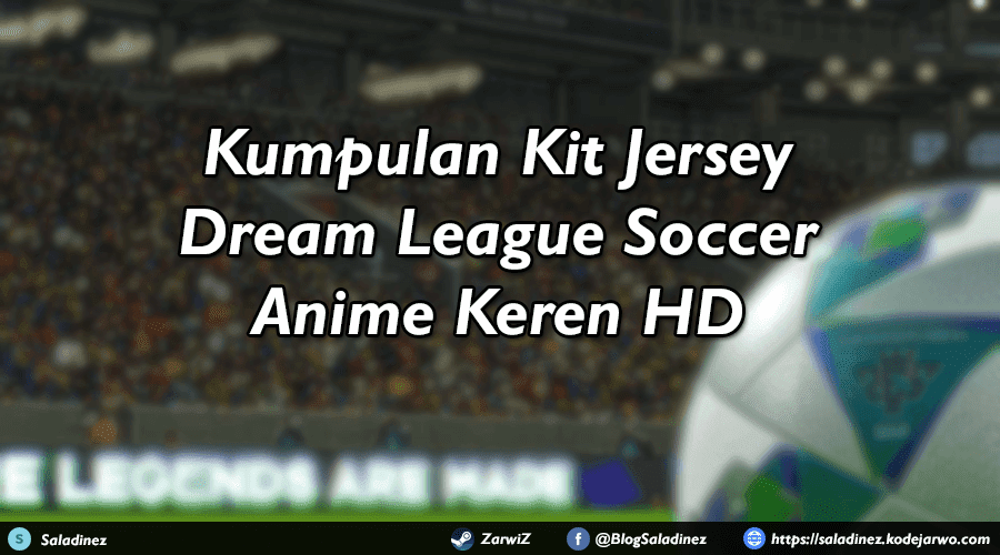 Kumpulan Kit Jersey Dream League Soccer Anime Keren HD