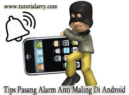 Tips Pasang Alarm Anti Maling Di Android